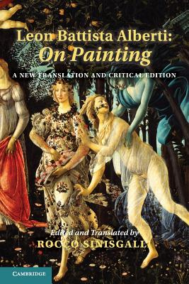 Leon Battista Alberti: On Painting: A New Translation and Critical Edition - Alberti, Leon Battista, and Sinisgalli, Rocco (Edited and translated by)