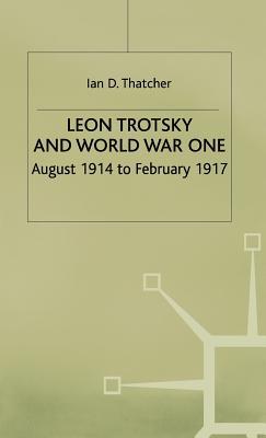 Leon Trotsky and World War One - Thatcher, Ian D