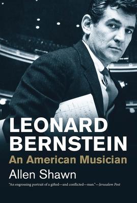 Leonard Bernstein: An American Musician - Shawn, Allen