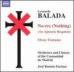 Leonardo Balada: No-res (Nothing) - An Agnostic Requiem; Ebony Fantasies