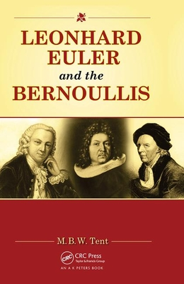 Leonhard Euler and the Bernoullis: Mathematicians from Basel - Tent, M B W
