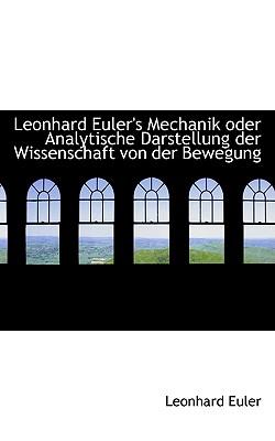 Leonhard Euler's Mechanik Oder Analytische Darstellung Der Wissenschaft Von Der Bewegung - Euler, Leonhard