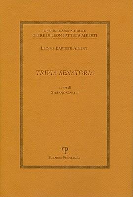 Leonis Baptiste Alberti: Trivia Senatoria - Alberti, Leon Battista, and Alberti, Maria Emanuela, and Cartei, Stefano (Editor)
