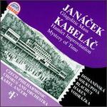 Leos Jan�cek: Glagolitic Mass; Miloslav Kabel�c: Hamlet Improvisation; Mystery of Time