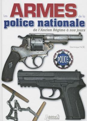 Les Armes de La Police Nationale - Noel, Dominique
