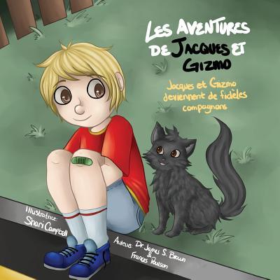 Les Aventures de Jacques Et Gizmo: Jacques Et Gizmo Deviennent de Fideles Compagnons - Dr James S Brown and Frances Poulson
