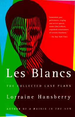 Les Blancs: The Collected Last Plays: The Drinking Gourd/What Use Are Flowers? - Hansberry, Lorraine