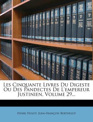 Les Cinquante Livres Du Digeste Ou Des Pandectes de L'Empereur Justinien, Volume 6... - Hulot, Henri
