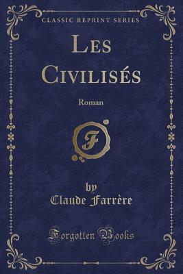 Les Civilises: Roman (Classic Reprint) - Farrere, Claude