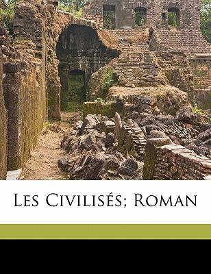 Les Civilises Roman - Farrere, Claude