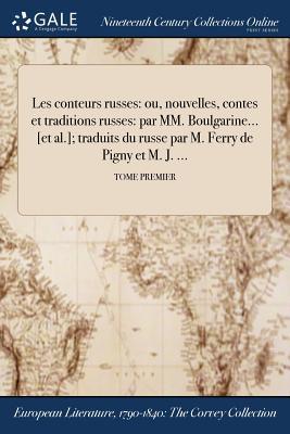 Les Conteurs Russes: Ou, Nouvelles, Contes Et Traditions Russes: Par MM. Boulgarine . [Et Al. ]; Traduits Du Russe Par M. Ferry de Pigny Et M. J. ...; Tome Second - Ferry de Pigny (Creator)