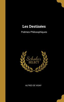 Les Destinees: Poemes Philosophiques - De Vigny, Alfred