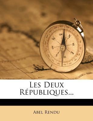 Les Deux Republiques... - Rendu, Abel