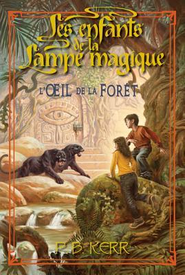 Les Enfants de la Lampe Magique: N? 5 - l'Oeil de la For?t - Kerr, P B