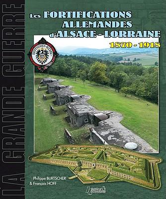 Les Fortifications D'Alsace Lorraine: 1870-1918 - Burtscher, Philippe