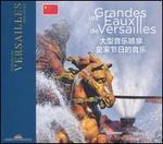 Les Grandes Eaux de Versailles: Musiques des Fêtes Royales