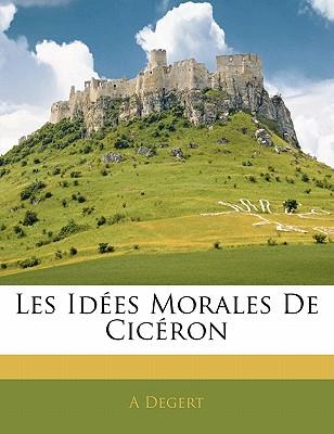 Les Idees Morales de Ciceron - Degert, Antoine