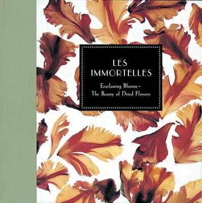 Les Immortelles: Everlasting Blooms - The Beauty of Dried Flowers - Brennan, Georgeanne