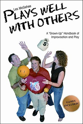 "Les McGehee Plays Well with Others: A ""Grown-Up"" Handbook of Improvisation and Play - McGehee, Les, and Williams, Ric (Editor), and Egerton, Owen (Foreword by)"