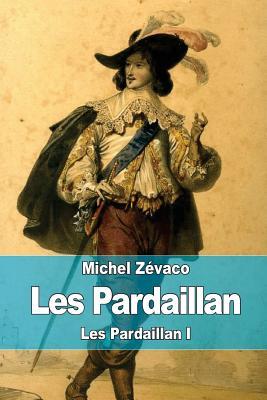 Les Pardaillan: Les Pardaillan I - Zevaco, Michel