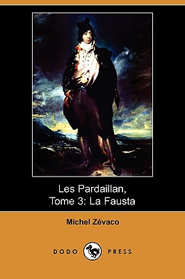 Les Pardaillan, Tome 3: La Fausta (Dodo Press) - Zevaco, Michel