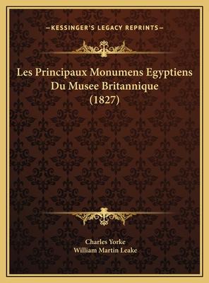 Les Principaux Monumens Egyptiens Du Musee Britannique (1827) - Yorke, Charles, and Leake, William Martin