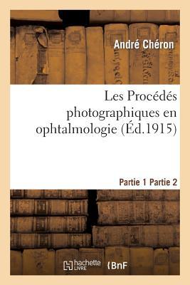 Les Procedes Photographiques En Ophtalmologie - Cheron, Andre
