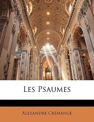 Les Psaumes - Crhange, Alexandre, and Crehange, Alexandre