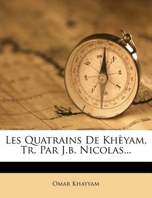 Les Quatrains de Kh Yam, Tr. Par J.B. Nicolas... - Khayyam, Omar