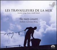 Les Travailleurs de la Mer: Ancient Songs from a Small Island - Andrew Lawrence-King (medieval harp); Andrew Lawrence-King (psaltery); Andrew Lawrence-King (harp); Clara Sanabras (soprano);...