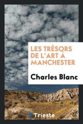 Les Tresors de L'Art a Manchester - Blanc, Charles