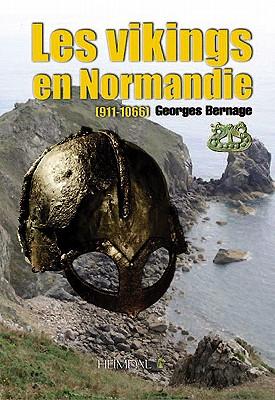 Les Vikings En Normandie: 911-1066 - Bernage, Georges