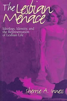 Lesbian Menace - Inness, Sherrie A, Professor