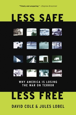 Less Safe, Less Free: Why America Is Losing the War on Terror - Cole, David, and Lobel, Jules