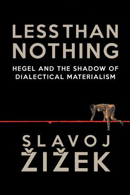Less Than Nothing: Hegel and the Shadow of Dialectical Materialism - Zizek, Slavoj
