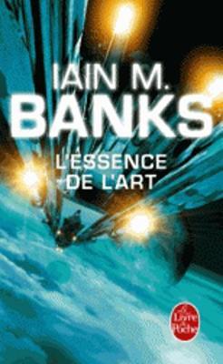 L'Essence De L'Art (Cycle De LA Culture) - Banks, Iain M