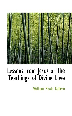 Lessons from Jesus or the Teachings of Divine Love - Balfern, William Poole