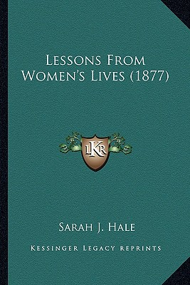 Lessons from Women's Lives (1877) Lessons from Women's Lives (1877) - Hale, Sarah J