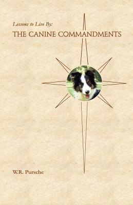 Lessons to Live by: The Canine Commandments - Pursche, W R