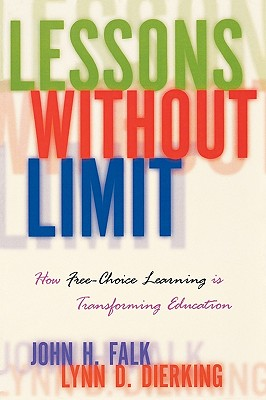 Lessons Without Limit: How Free-Choice Learning Is Transforming Education - Falk, John, and Dierking, Lynn