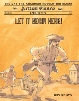 Let It Begin Here!: April 19, 1775, the Day the American Revolution Began -