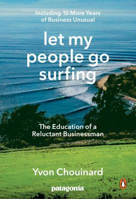 Let My People Go Surfing: The Education of a Reluctant Businessman--Including 10 More Years of Business Unusual - Chouinard, Yvon, and Klein, Naomi (Foreword by)