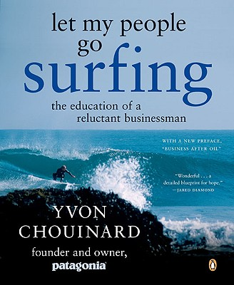 Let My People Go Surfing: The Education of a Reluctant Businessman - Chouinard, Yvon