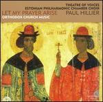 Let My Prayer Arise: Orthodox Church Music - Aaron Sheehan (tenor); Iris Oja (alto); Mati Turi (tenor); Paul Elliott (tenor); Paul Hillier (baritone);...