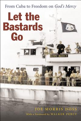 """Let the Bastards Go: From Cuba to Freedom on """"God's Mercy"""" - Doss, Joe Morris, and Percy, Walker (Foreword by)"""