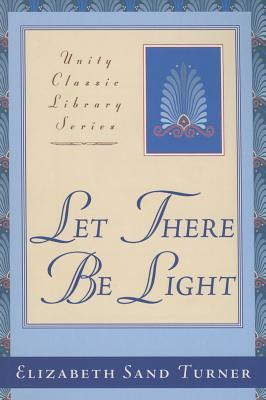Let There Be Light - Turner, Elizabeth Sand