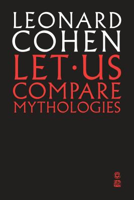 Let Us Compare Mythologies - Cohen, Leonard