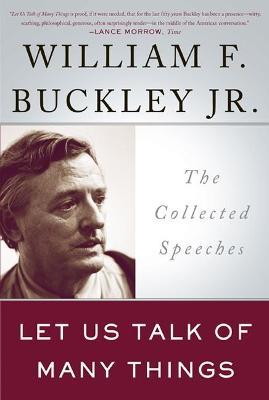 Let Us Talk of Many Things: The Collected Speeches - Buckley, William F, Jr.
