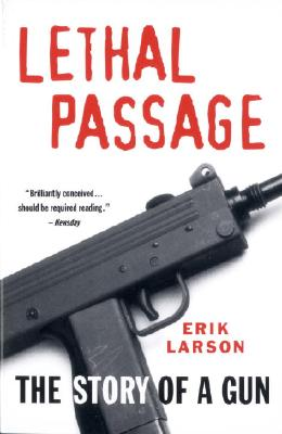 Lethal Passage: The Story of a Gun - Larson, Erik