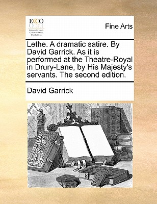 Lethe. a Dramatic Satire. by David Garrick. as It Is Performed at the Theatre-Royal in Drury-Lane, by His Majesty's Servants. - Garrick, David